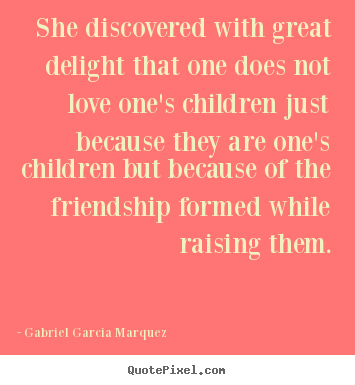 Love quotes - She discovered with great delight that one does not love..
