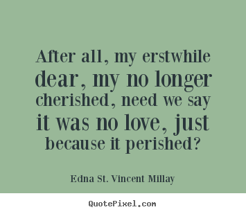 Love quotes - After all, my erstwhile dear, my no longer..