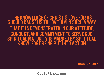 Edward Bedore poster quote - The knowledge of christ's love for us should cause.. - Love quotes