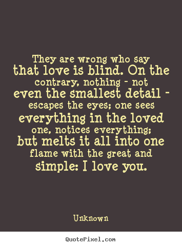 Quotes about love - They are wrong who say that love is blind. on the contrary,..