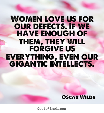 Oscar Wilde pictures sayings - Women love us for our defects. if we have enough.. - Love quotes