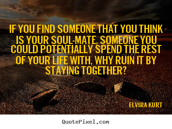 Love quotes - If you find someone that you think is your soul-mate,..
