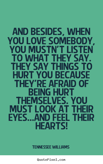Quotes about love - And besides, when you love somebody, you mustn't listen..