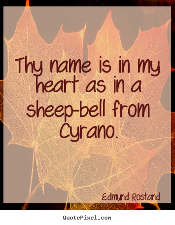 Love quote - Thy name is in my heart as in a sheep-bell from..