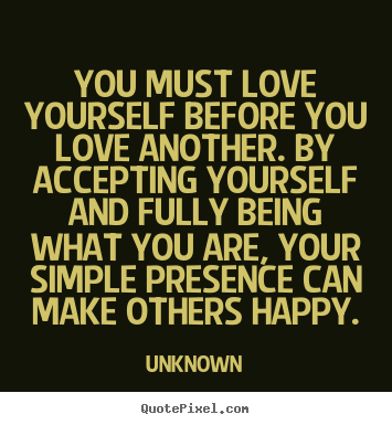 Love quotes - You must love yourself before you love another. by..