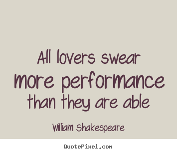 Design your own picture quotes about love - All lovers swear more performance than they are..