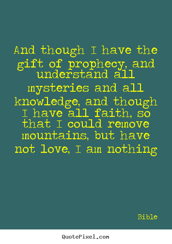 Create picture quotes about love - And though i have the gift of prophecy, and understand all..