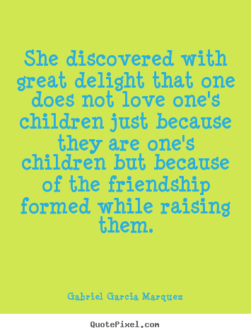 Diy picture quotes about love - She discovered with great delight that one does not love one's children..