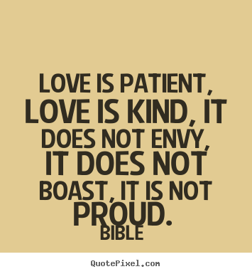 Love is patient, love is kind, it does not envy,.. Bible  best love sayings