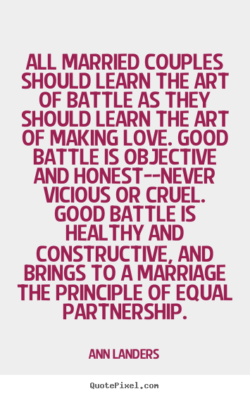 Love quotes - All married couples should learn the art of battle..