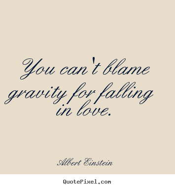 Create graphic picture quote about love - You can't blame gravity for falling in love.