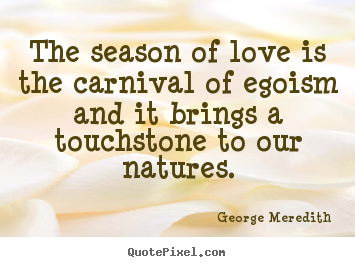 Love quotes - The season of love is the carnival of egoism..