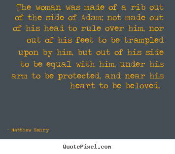 Matthew Henry picture quotes - The woman was made of a rib out of the side of adam; not made.. - Love quotes