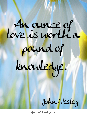 Make personalized picture quotes about love - An ounce of love is worth a pound of knowledge.