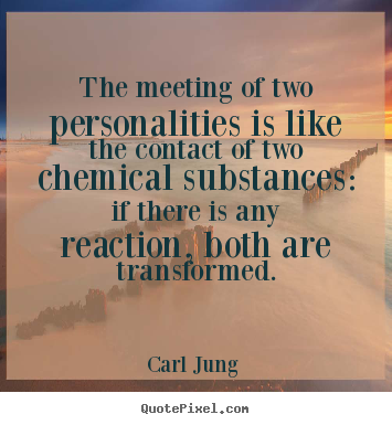 Carl Jung  picture quotes - The meeting of two personalities is like the contact.. - Love quotes