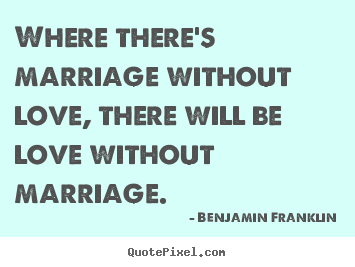 Create custom image quote about love - Where there's marriage without love, there will be love..