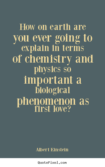 Albert Einstein picture quotes - How on earth are you ever going to explain in terms.. - Love sayings