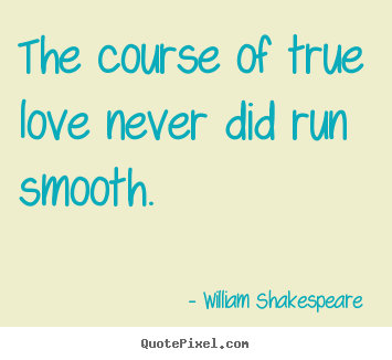 Make custom photo quotes about love - The course of true love never did run smooth.