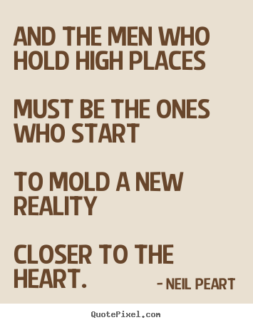 Neil Peart image quotes - And the men who hold high placesmust be.. - Love quote