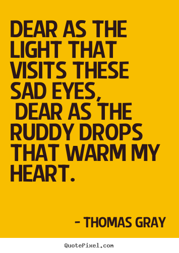 Make custom picture quotes about love - Dear as the light that visits these sad eyes,..