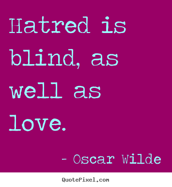 Love quotes - Hatred is blind, as well as love.