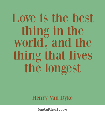 Love quotes - Love is the best thing in the world, and..