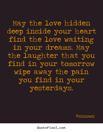 Design picture quotes about love - May the love hidden deep inside your heart find the love waiting in your..
