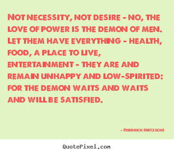Diy picture quotes about love - Not necessity, not desire - no, the love of power..
