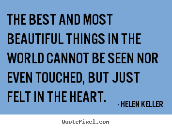 Love quote - The best and most beautiful things in the world cannot be seen..