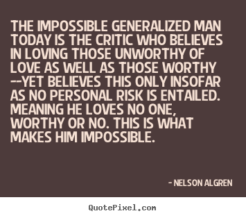 Quotes about love - The impossible generalized man today is the critic..