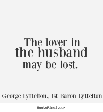 Create custom picture quote about love - The lover in the husband may be lost.