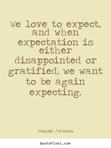 Create graphic picture quote about love - We love to expect, and when expectation is..