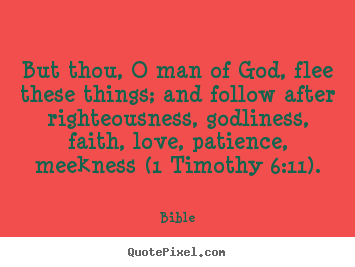 Quote about love - But thou, o man of god, flee these things; and follow..