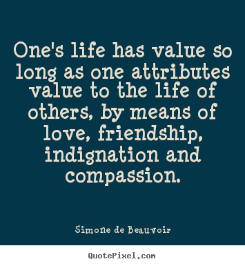 Love quotes - One's life has value so long as one attributes..