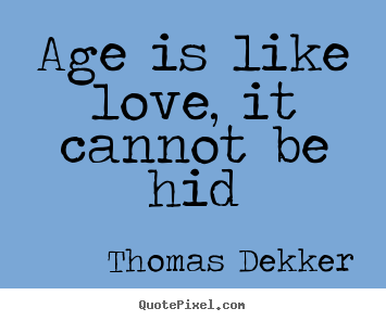 How to make picture quote about love - Age is like love, it cannot be hid