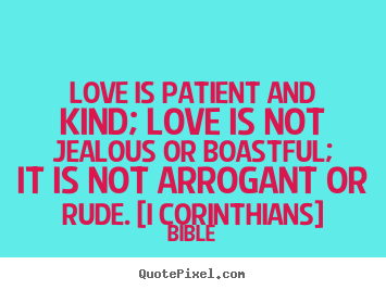 Love is patient and kind; love is not jealous or boastful;.. Bible famous love quote