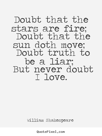Love quotes - Doubt that the stars are fire; doubt that the sun doth move; doubt..