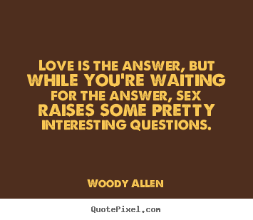 Love quotes - Love is the answer, but while you're waiting for the answer,..