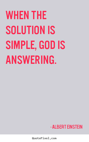 How to design picture quote about motivational - When the solution is simple, god is answering.