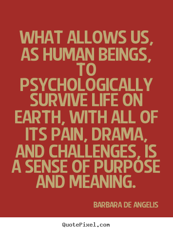 Barbara De Angelis picture quotes - What allows us, as human beings, to psychologically.. - Motivational quote