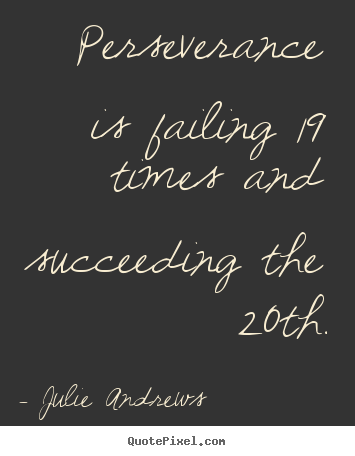 Julie Andrews picture quotes - Perseverance is failing 19 times and succeeding.. - Motivational quotes