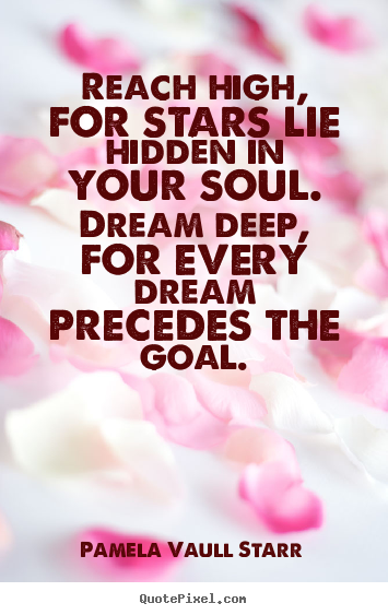 Motivational quote - Reach high, for stars lie hidden in your soul...