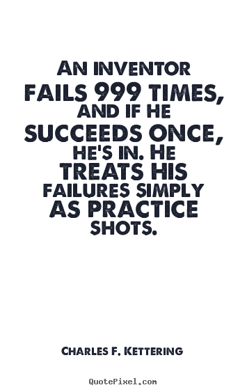 Design custom image quotes about motivational - An inventor fails 999 times, and if he succeeds..