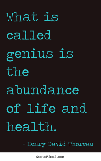 Diy picture quotes about motivational - What is called genius is the abundance of life and health.