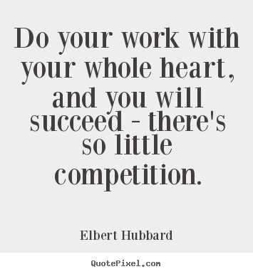 Quotes about motivational - Do your work with your whole heart, and you will succeed..