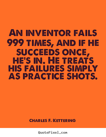 Make custom picture quotes about motivational - An inventor fails 999 times, and if he succeeds once, he's in. he..