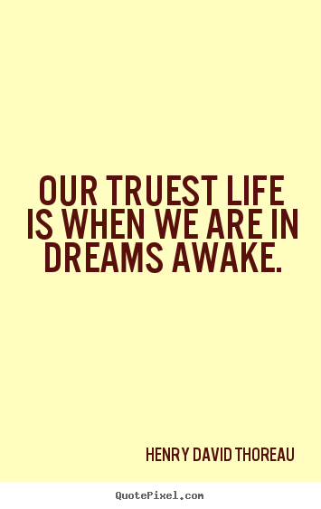 Motivational quotes - Our truest life is when we are in dreams awake.