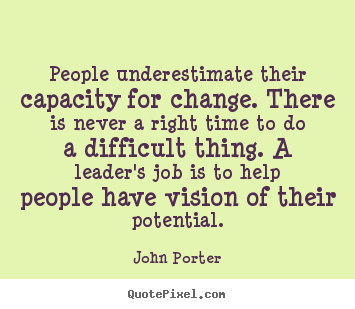 Motivational quotes - People underestimate their capacity for change. there is..