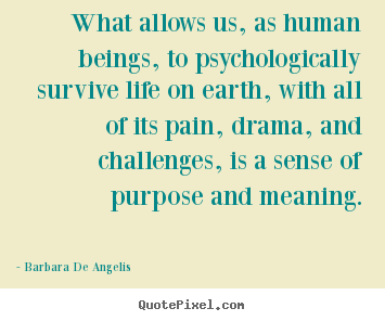 Motivational sayings - What allows us, as human beings, to psychologically survive..