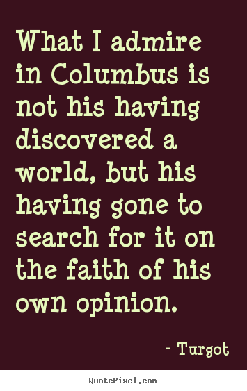 Motivational quote - What i admire in columbus is not his having..
